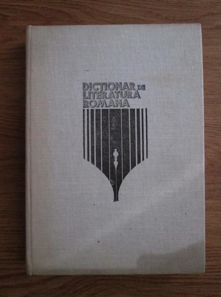 Anticariat: Dictionar de literatura romana. Scriitori, reviste, curente
