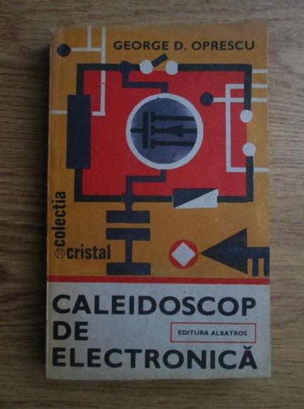 Anticariat: George D. Oprescu - Caleidoscop de electronica