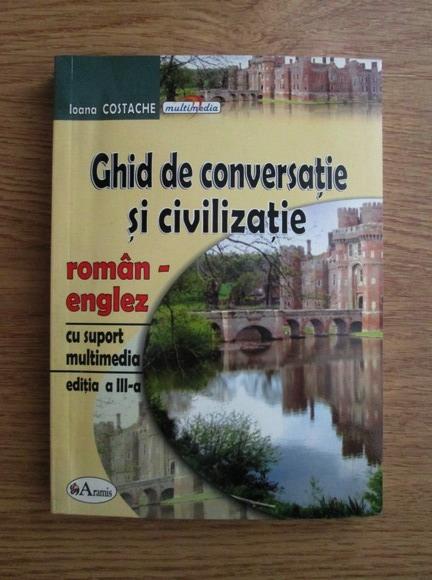 Anticariat: Ioana Costache - Ghid de conversatie si civilizatie roman-englez
