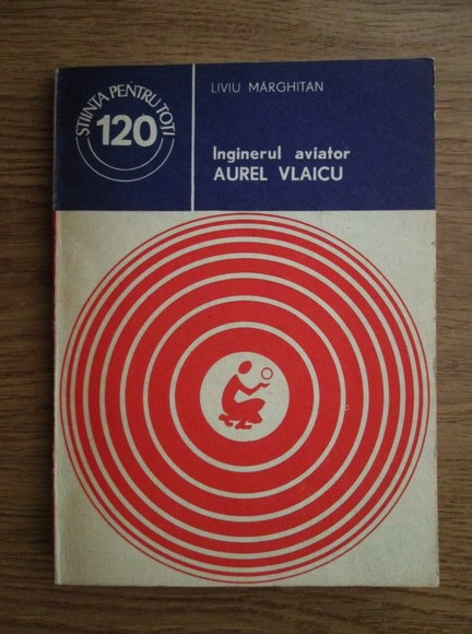 Anticariat: Liviu Marghitan - Inginerul aviator Aurel Vlaicu