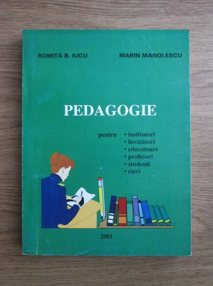 Anticariat: Romita B. Iucu, Marin Manolescu - Pedagogie pentru institutori, invatatori, educatoare, profesori, studenti, elevi