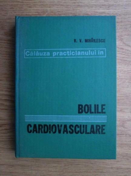 Anticariat: Vintila V. Mihailescu - Calauza practicianului in bolile cardiovasculare