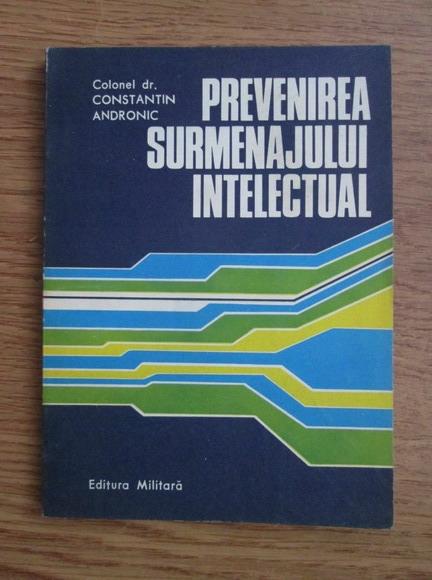 Anticariat: Constantin Andronic - Prevenirea surmenajului intelectual