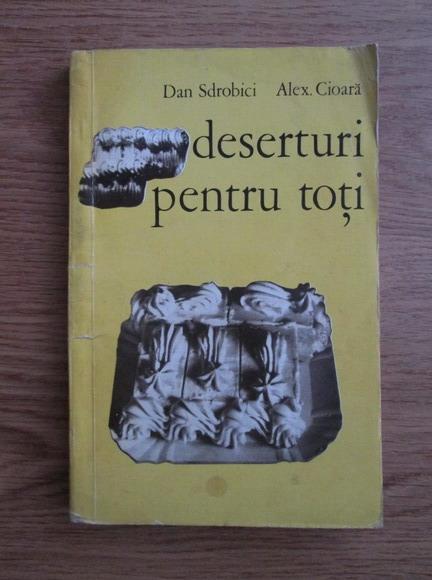 Anticariat: Dan Sdrobici, Alex. Cioara - Deserturi pentru toti