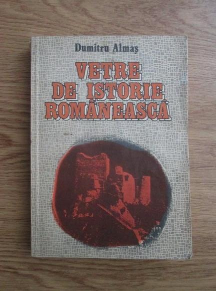 Anticariat: Dumitru Almas - Vetre de istorie romaneasca