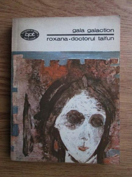 Anticariat: Gala Galaction - Roxana. Doctorul taifun