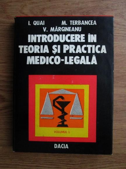 Anticariat: I. Quai, M. Terbancea, V. Margineanu - Introducerea in teoria si practica medico-legala