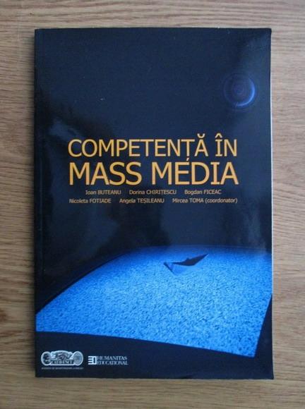 Anticariat: Ioan Buteanu, Dorina Chiritescu, Bogdan Ficeac - Competenta in Mass-Media. Manual pentru liceu-curs optional (toate specializarile)