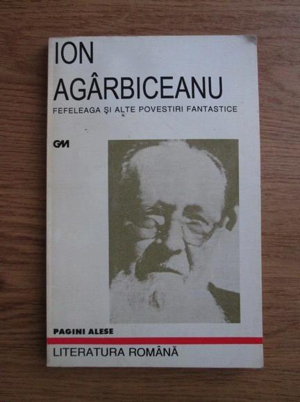 Anticariat: Ion Agarbiceanu - Fefeleaga si alte povestiri fantastice