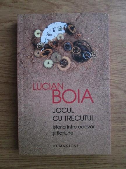 Anticariat: Lucian Boia - Jocul cu trecutul. Istoria intre adevar si fictiune