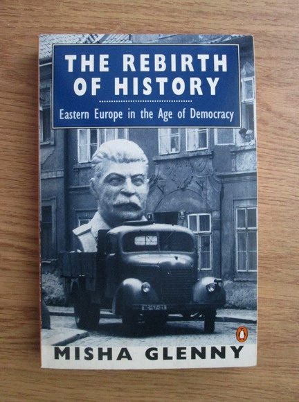Anticariat: Misha Glenny - The rebirth of history. Eastern Europe in the age of democracy