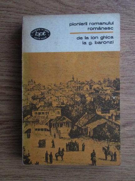 Anticariat: Pionierii romanului romanesc. De la Ion Ghica la G. Baronzi