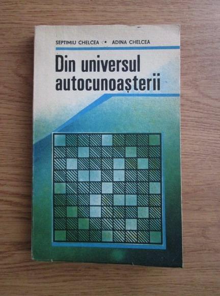 Anticariat: Septimiu Chelcea, Adina Chelcea - Din universul autocunoasterii