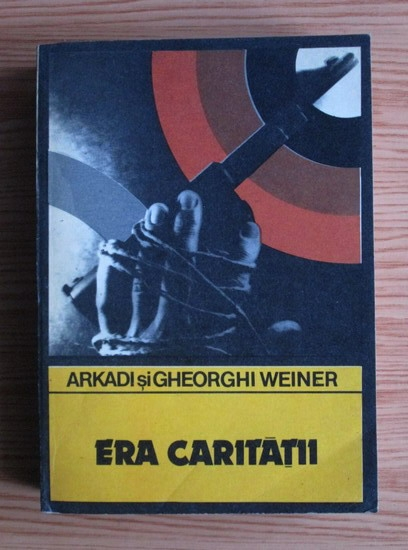 Anticariat: Arkadi Weiner, Gheorghi Weiner - Era caritatii