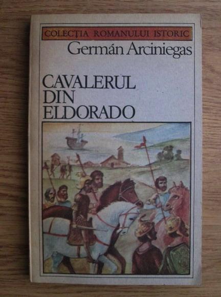 Anticariat: German Arciniegas - Cavalerul din Eldorado