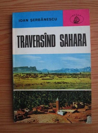 Anticariat: Ioan Serbanescu - Traversind Sahara