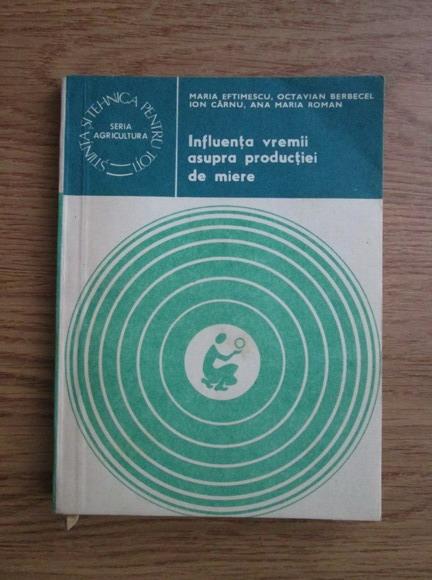 Anticariat: Maria Eftimescu - Influenta vremii asupra productiei de miere