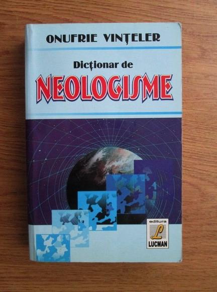Anticariat: Onufrie Vinteler - Dictionar de neologisme