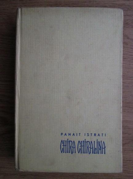 Anticariat: Panait Istrati - Chira Chiralina. Mos Anghel. Ciulinii Baraganului