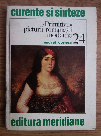 Anticariat: Andrei Cornea - Primitivii picturii romanesti moderne