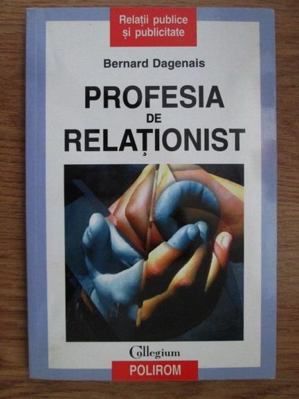 Anticariat: Bernard Dagenais - Profesia de relationist