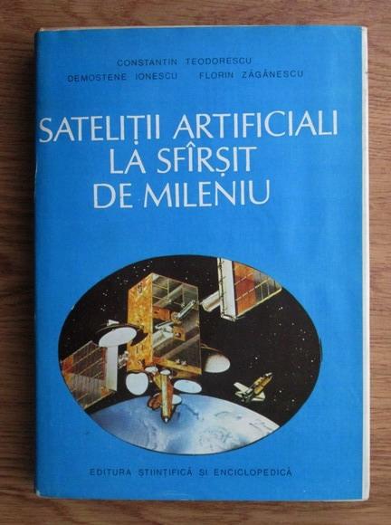 Anticariat: Constantin Teodorescu, Demostene Ionescu, Florin Zaganescu - Satelitii artificiali la sfarsit de mileniu