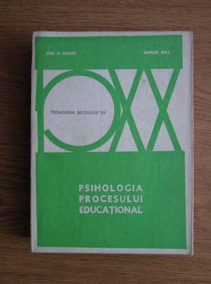 Anticariat: Joel Davitz, Samuel Ball - Pedagogia Secolului XX. Psihologia procesului educational