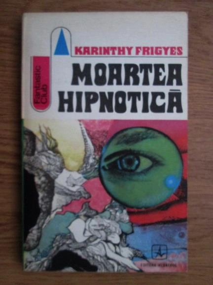 Anticariat: Karinthy Frigyes - Moartea hipnotica