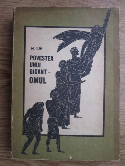 Anticariat: M. Ilin - Povestea unui gigant. Omul