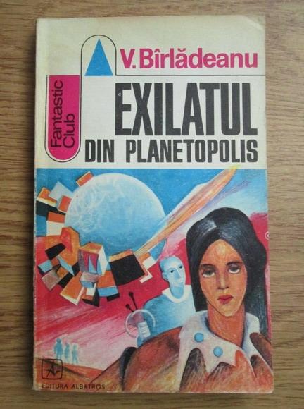 Anticariat: Victor Birladeanu - Exilatul din Planetopolis