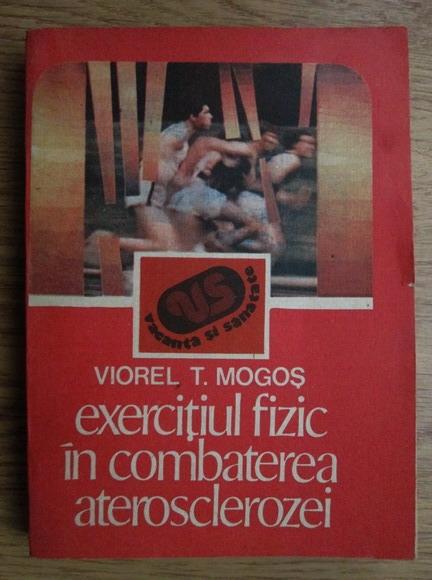 Anticariat: Viorel T. Mogos - Exercitiul fizic in combaterea aterosclerozei