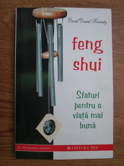 Anticariat: David Daniel Kennedy - Feng Shui. Sfaturi pentru o viata mai buna