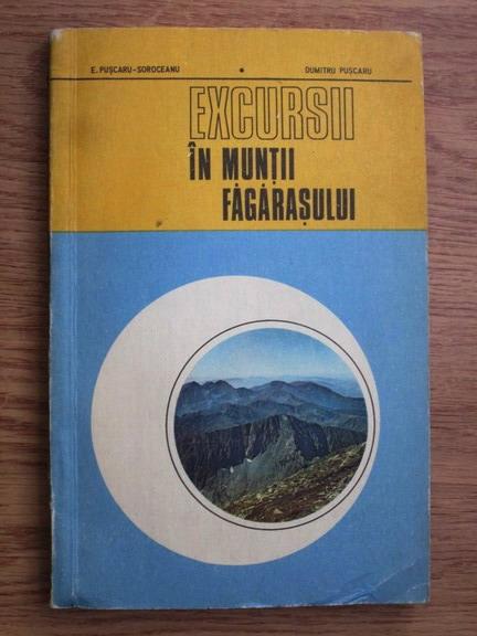 Anticariat: E. Puscaru Soroceanu, Dumitru Puscaru - Excursii in Muntii Fagarasului