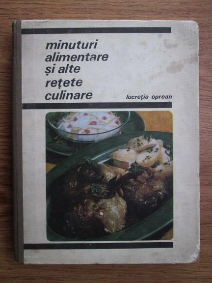 Anticariat: Lucretia Oprean - Minuturi alimentare si alte retete culinare