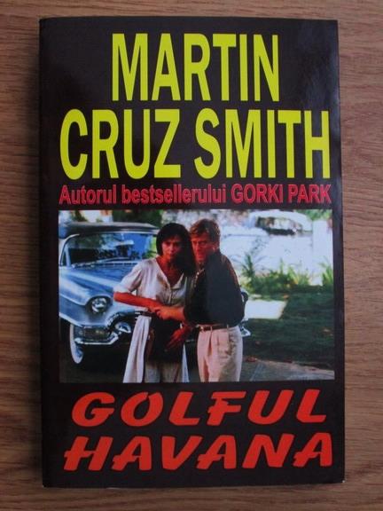 Anticariat: Martin Cruz Smith - Golful Havana