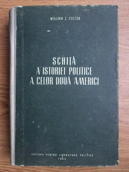 Anticariat: William Z. Foster - Schita a istoriei politice a celor doua Americi