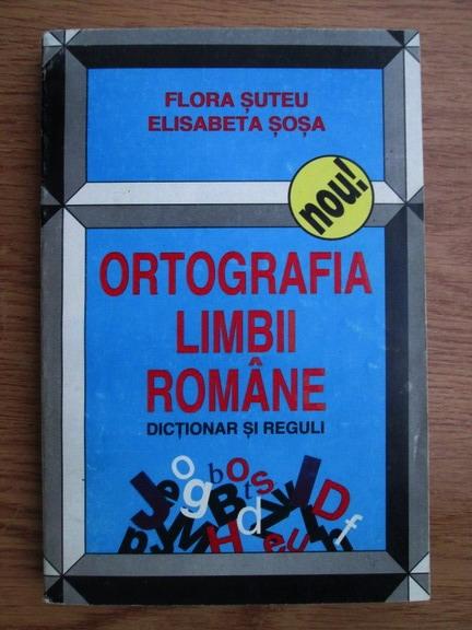 Anticariat: Flora Suteu, Elisabeta Sosa - Ortografia limbii romane, dictionar si reguli