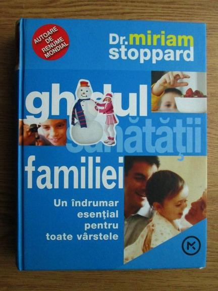 Anticariat: Miriam Stoppard - Ghidul sanatatii familiei. Un indrumar esential pentru toate varstele