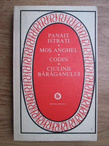 Anticariat: Panait Istrati - Mos Anghel. Codin. Ciulinii Baraganului