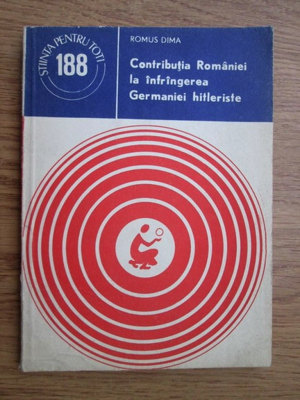 Anticariat: Romus Dima - Contributia Romaniei la infrangerea Germaniei hitleriste