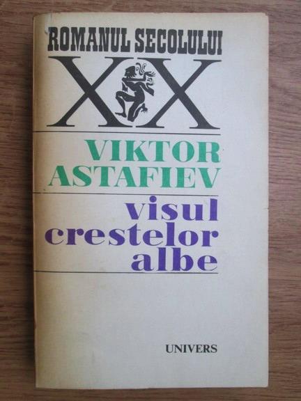 Anticariat: Viktor Astafiev - Visul crestelor albe