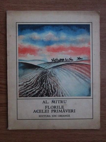 Anticariat: Alexandru Mitru - Florile acelei primaveri