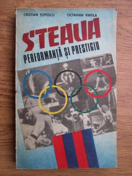 Anticariat: Cristian Topescu, Octavian Vintila - Steaua performanta si prestigiu