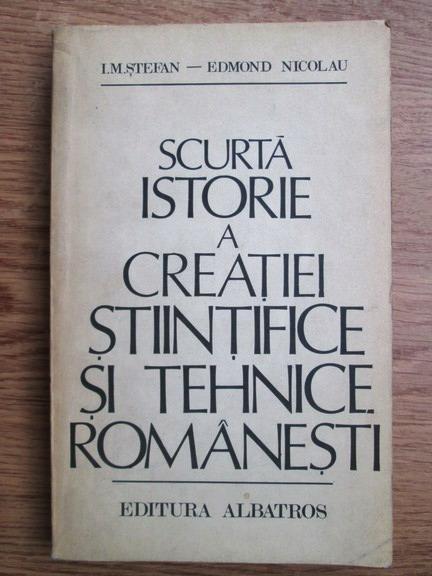 Anticariat: I. M. Stefan, Edmond Nicolau - Scurta istorie a creatiei stiintifice si tehnice romanesti