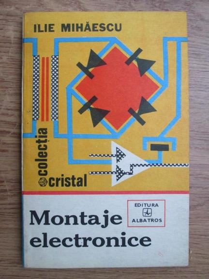 Anticariat: Ilie Mihaescu - Montaje electronice