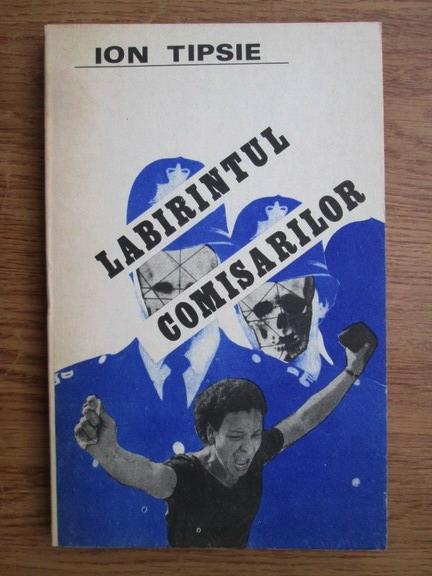 Anticariat: Ion Tipsie - Labirintul comisarilor