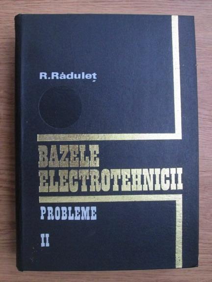 Anticariat: R. Radulet - Bazele electrotehnicii, probleme (volumul 2)