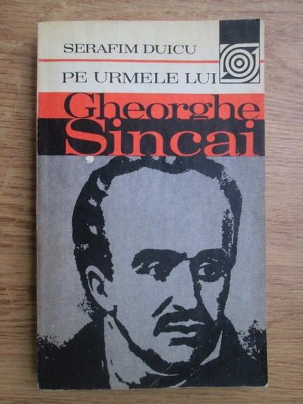 Anticariat: Serafim Duicu - Pe urmele lui Gheorghe Sincai