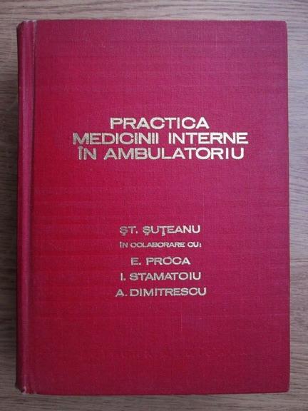 Anticariat: St. Suteanu - Practica medicinii interne in ambulatoriu