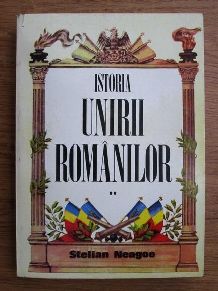 Anticariat: Stelian Neagoe - Istoria unirii romanilor (volumul 2)